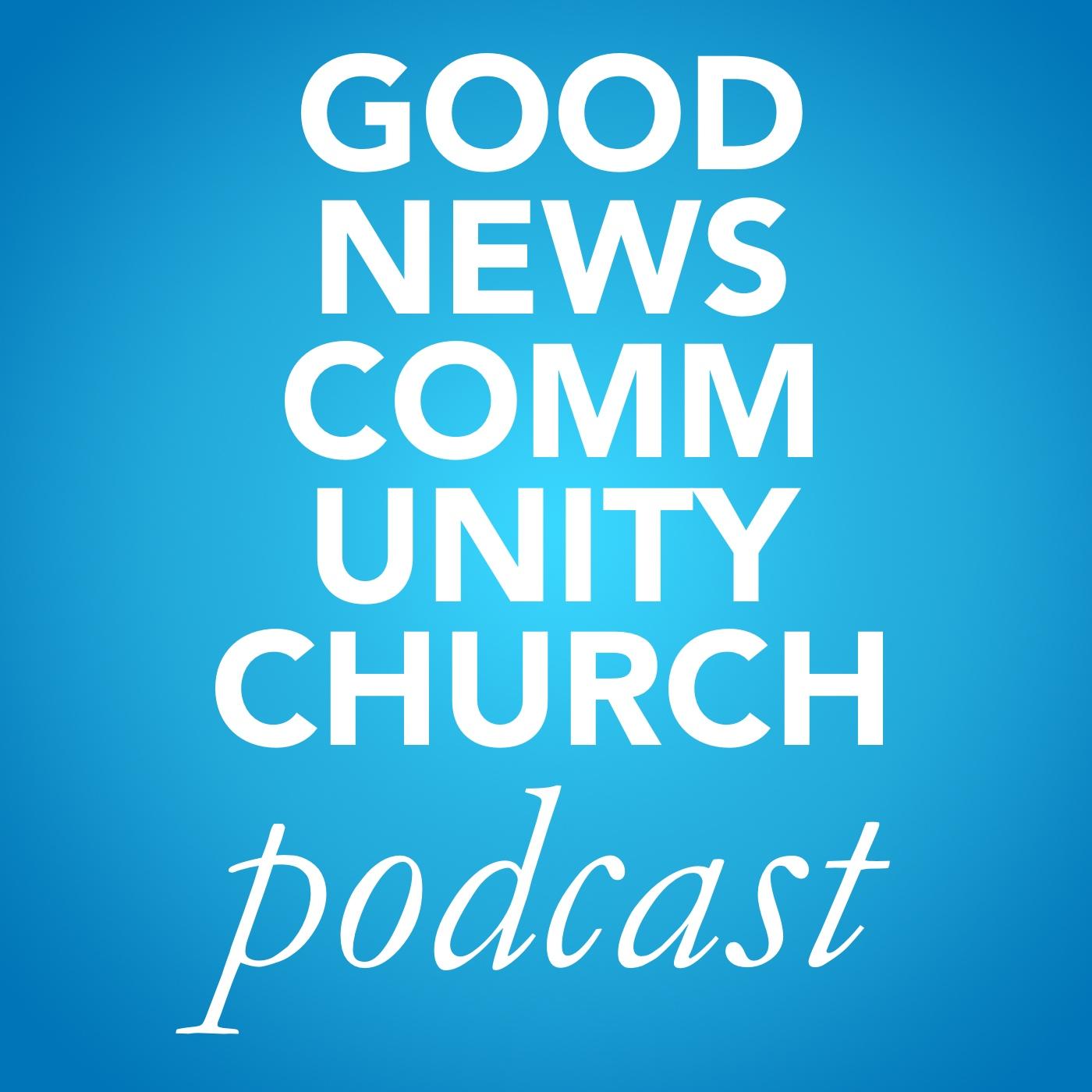 Sermons - Good News Community Church