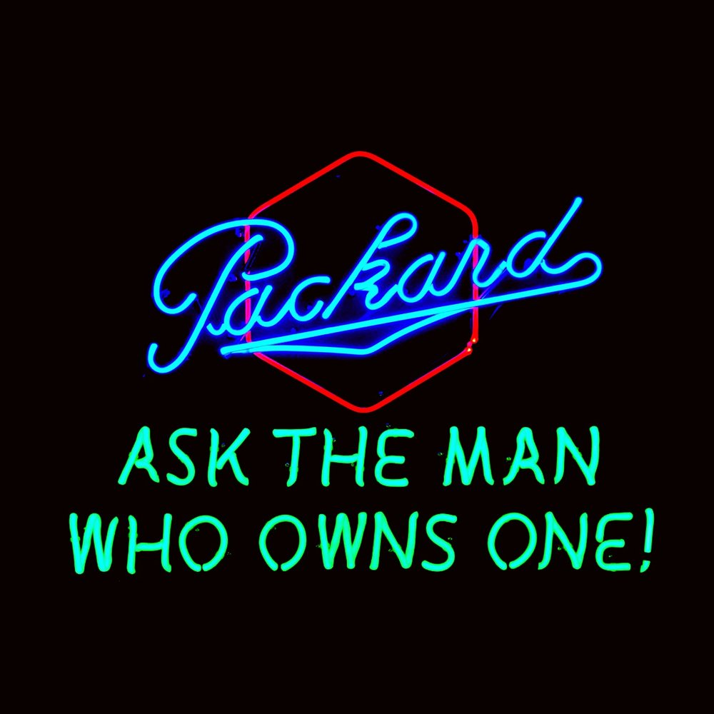 re-sized photo - Packard - Ask The Man Who Owns One - custom Packard neon - Copy.jpg