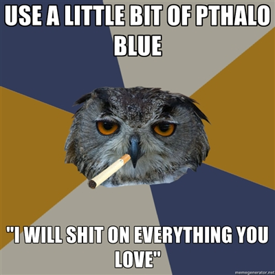 fyeahartstudentowl :     The woes of a painter.     You just have to know how to use it, Pthalo Blue is my favorite!