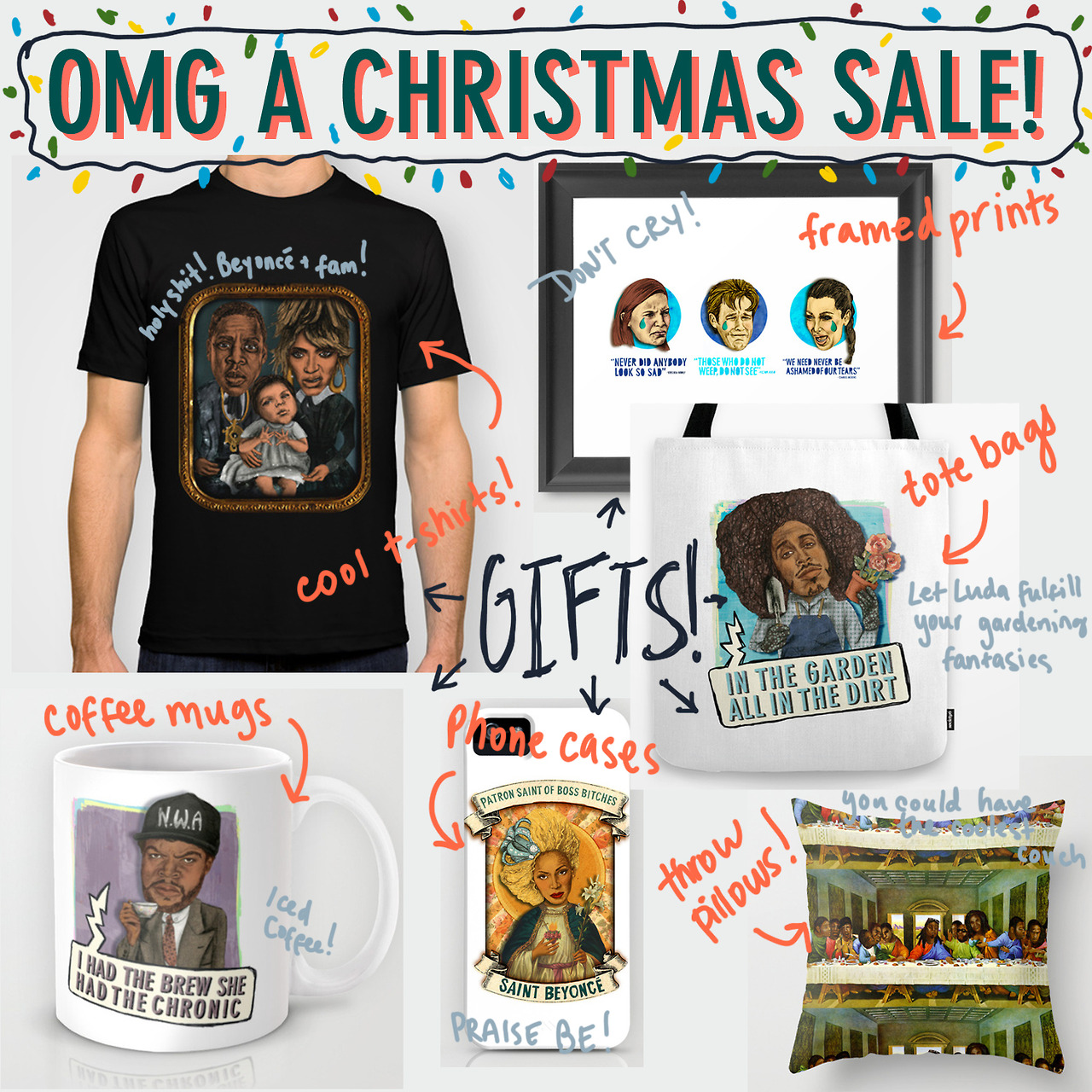 It is Christmas (nearly). You need presents. Why not buy the fruits of my labor for all your loved ones! We got pillows, shirts, phone cases, tote bags, and mugs with my drawings printed all over them! Show your mom you care this year with a Ludacris gardening tote! Remember the reason for the season is gifts!