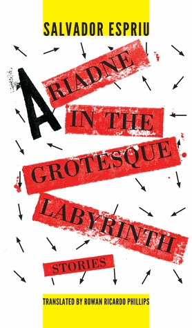 Ariadne in the Grotesque Labyrinth: stories  (Dalkey Archive, 2012).