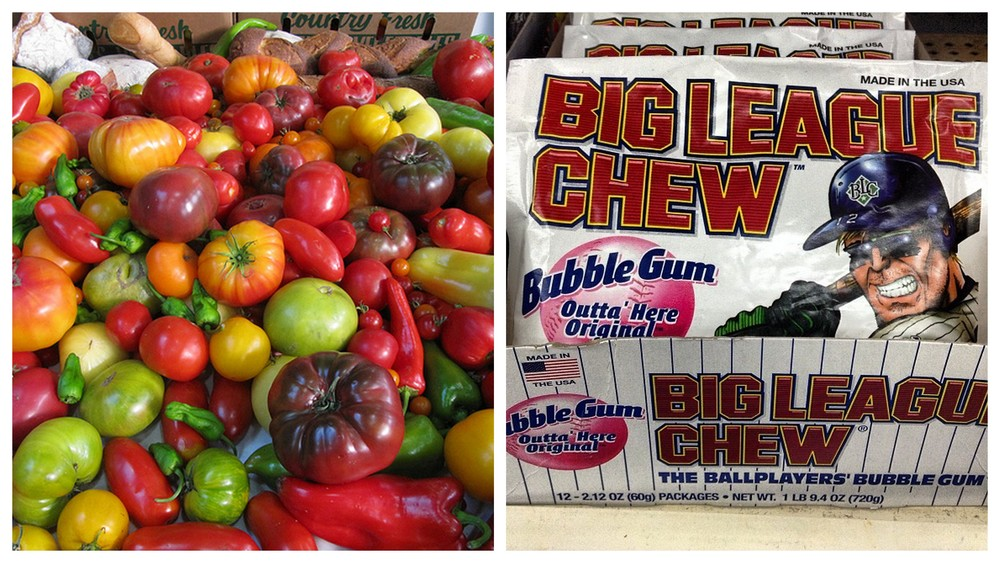 Heirloom tomato and Big League Chew.