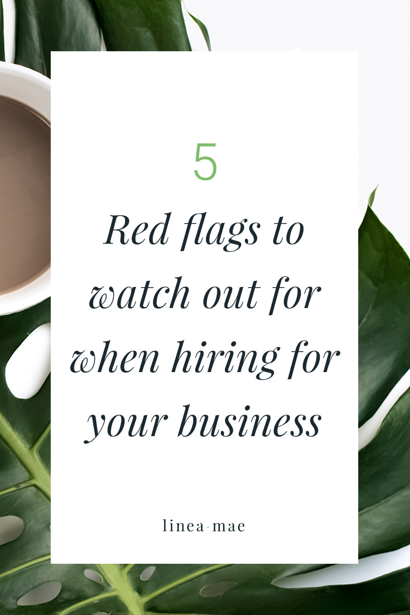 Hiring someone to work with you on your business is tough. Outsourcing is even harder when you aren't sure what red flags to watch out for to avoid a major hiring disaster. Head over to the Linea Mae blog to discover 5 red flags you have to watch out for. Whether you're hiring a VA, hiring a consultant, or even hiring a coach, pay attention to these.