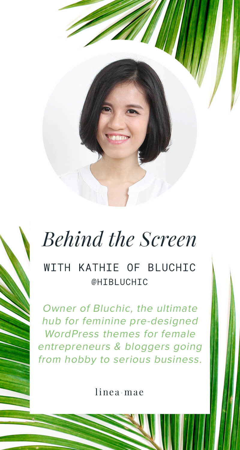 Meet Kathie, the owner of your favorite Wordpress theme shop Bluchic. Bluchic's feminine and modern themes aren't the only thing Bluchic has to offer. They also have an amazing blog full of tips for your growing business. Now take a look behind the screen. In this entrepreneur profile series, Behind the Screen, we take a look beyond the business. No pitches, no selling, just sharing. Kathie is here to share more about what goes on in her daily life as an entrepreneur.
