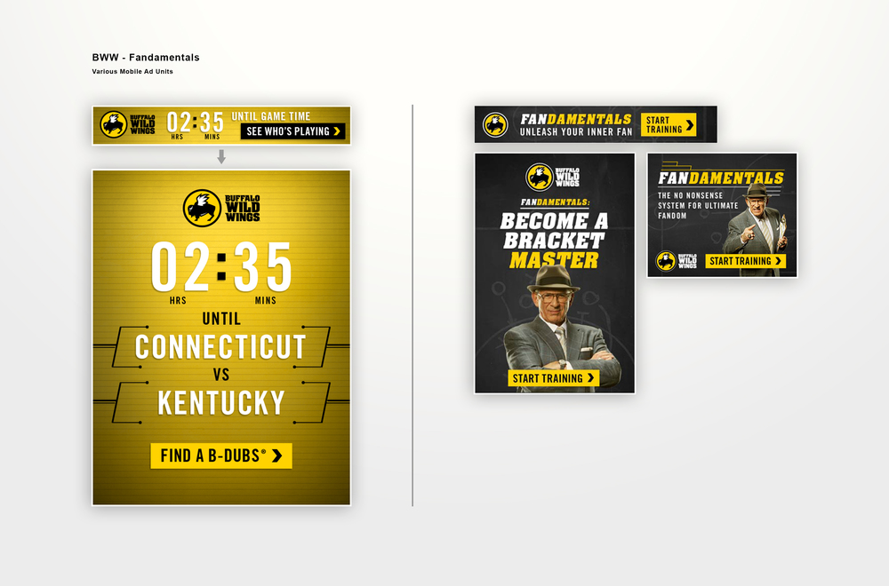 Fandamentals Rich Media Mobile Ads.  Left Side - Countdown to a March Madness game near you, available at Buffalo Wild Wings.  Right Side  - Promotional mobile takeovers.