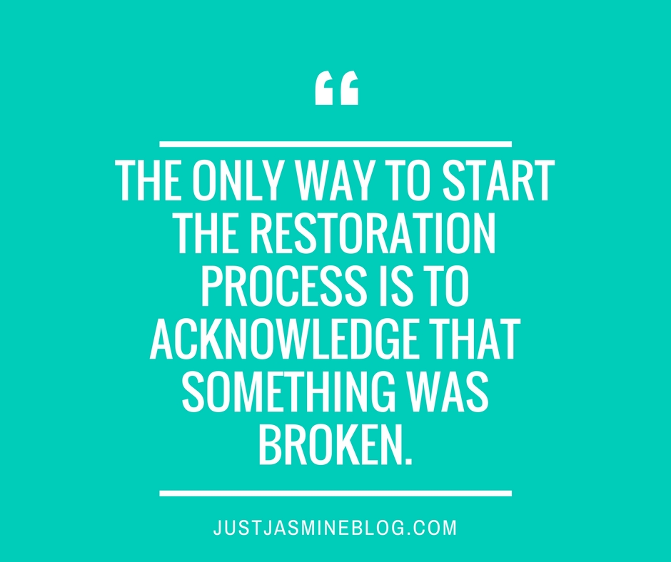 The-only-way-to-start-the-restoration-process-is-to-acknowledge-that-something-has-been-broken.-2.jpg