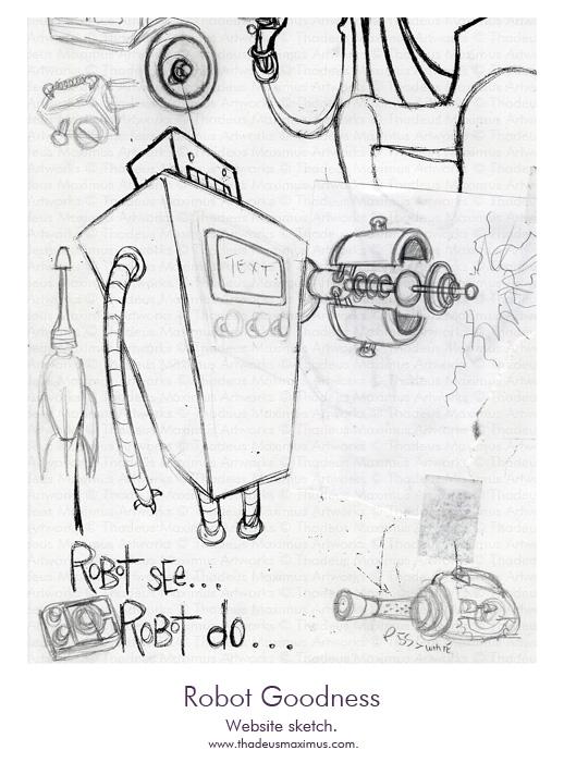 Thadeus Maximus Artworks - Sketch - Robot Goodness