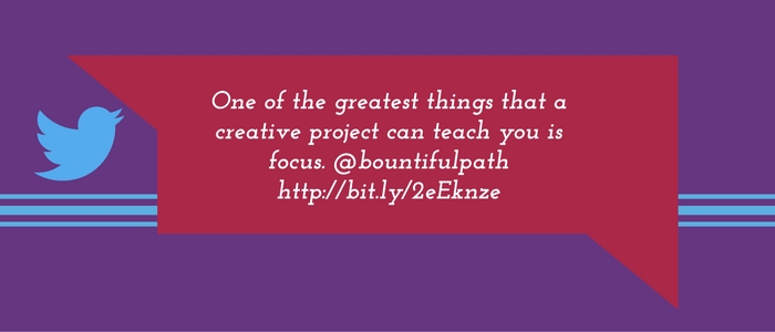 Bountiful Path: one of the greatest things a creative project can teach you is focus. | How to bring more calm and focus into your life through creative projects | Helping mompreneurs be more put-together in business and life