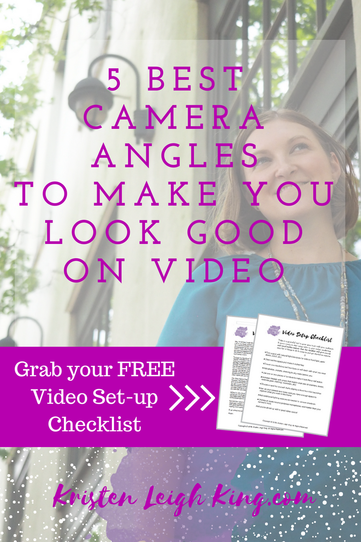 5 best camera angles to make you look good on video from kristen leigh king