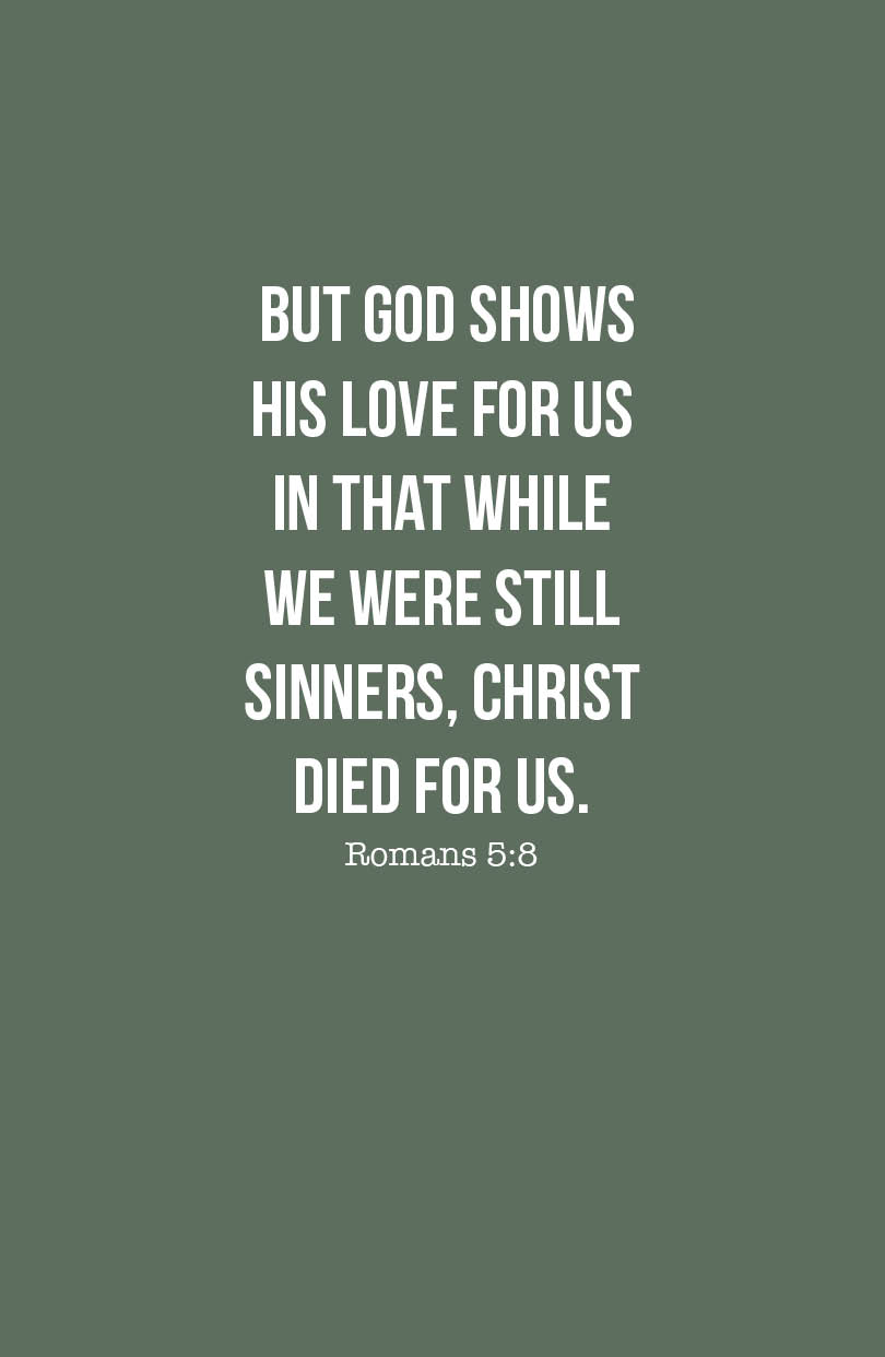 This bible verse is such an encourage and reminder of God's love. Christ died for us fully knowing that we were going to mess up and he still did it because he loves you. You are loved.