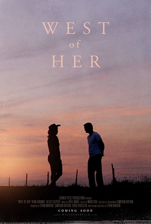 WEST OF HER (2016)   Dir. Ethan Warren  Starring: Ryan Caraway, Kelsey Siepser  Premiere: Scruffy City Film & Music Festival