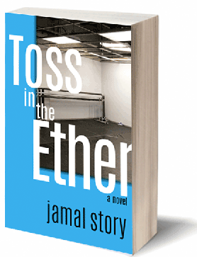 Toss in the Ether a novel - Jamal Story