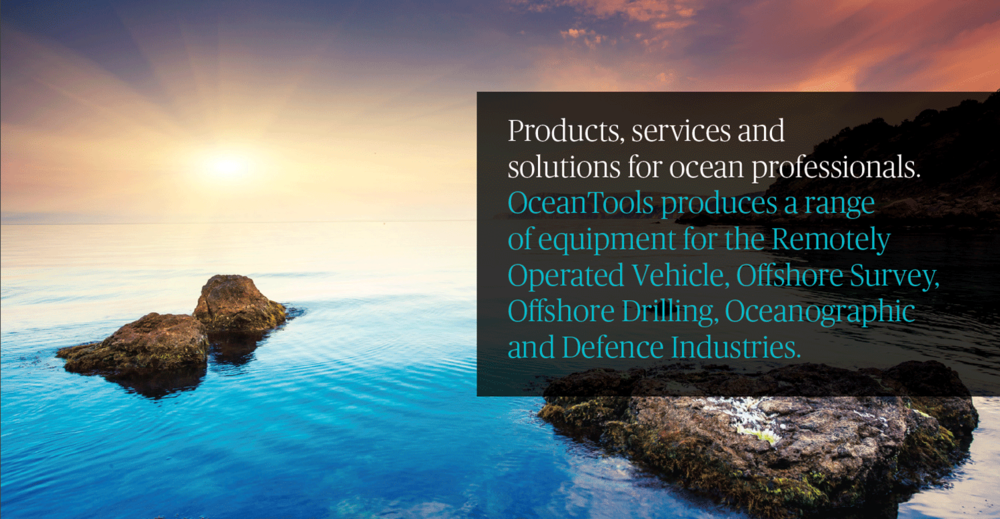 Products, services and solutions for ocean professionals. OceanTools produces a range of equipment for the Remotely Operated Vehicle, Offshore Survey, Offshore Drilling, Oceanographic and Defence Industries.