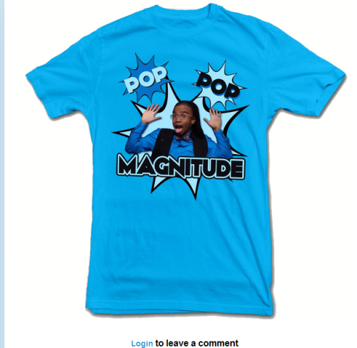 I need this t-shirt. POP POP!