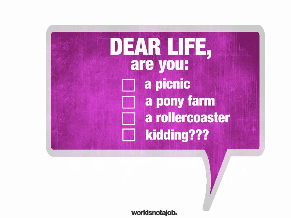 workisnotajob: Dear life series: Kidding LIKE!