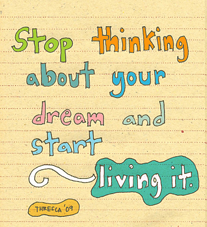 quote-book :      thresca :     start living your dream..   (for me)