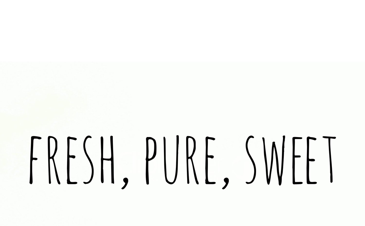 Fresh, Pure, Sweet