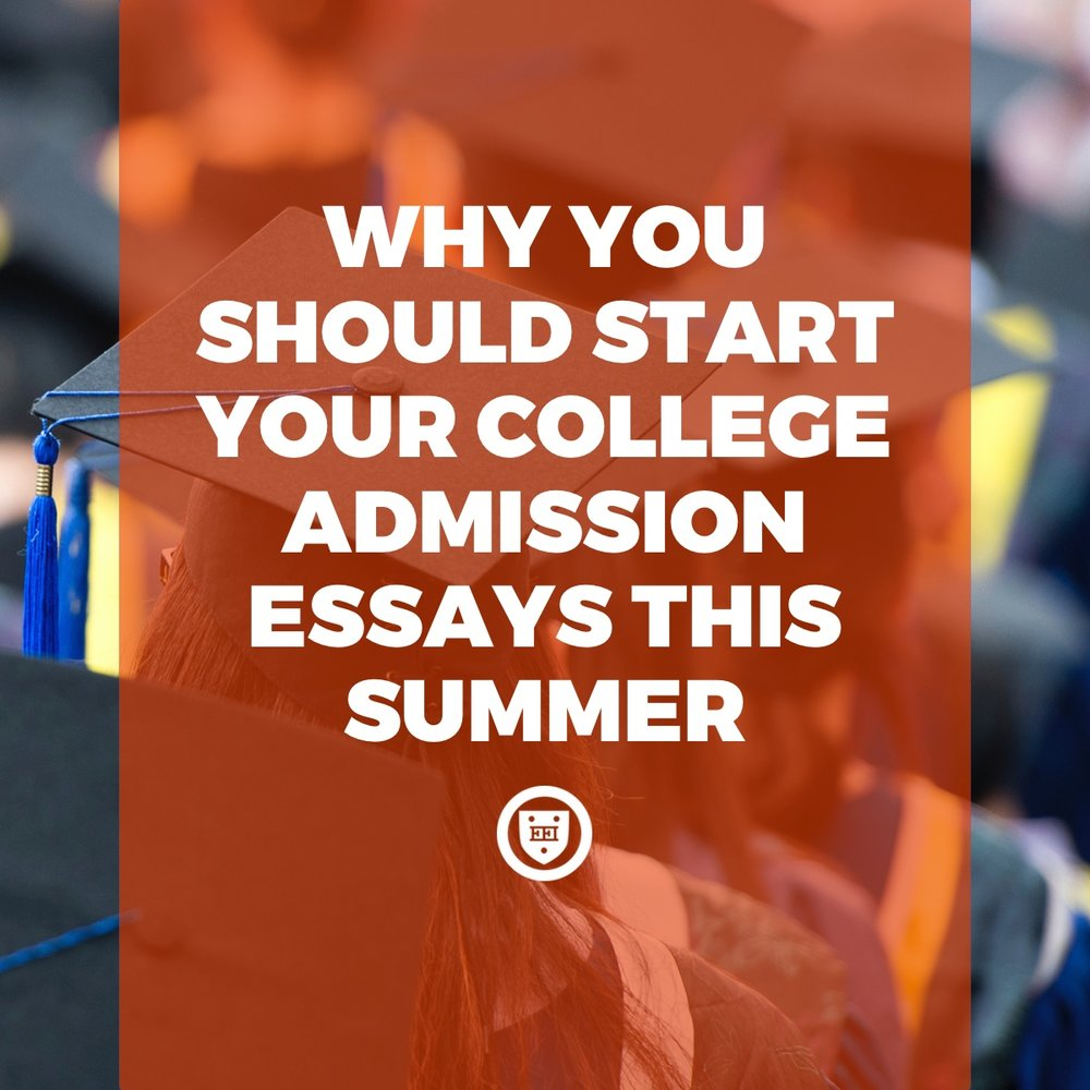 Why you should start your college admission essays this summer