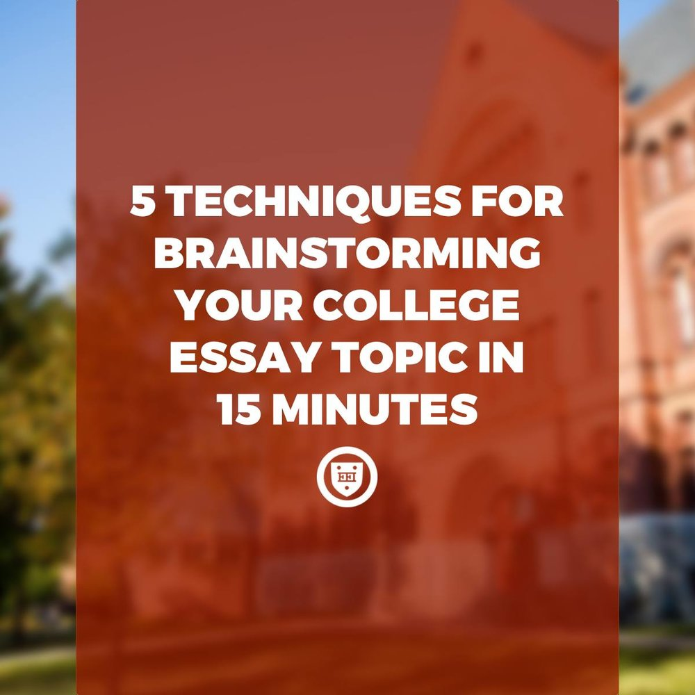 5 Techniques for Brainstorming Your College Essay Topic in 15 Minutes