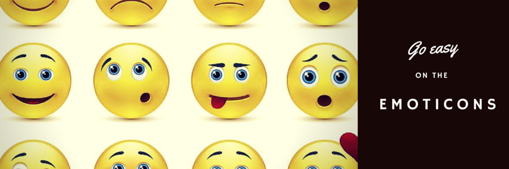 go easy on the emoticons