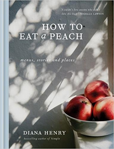 HOW TO EAT A PEACH by Diana Henry