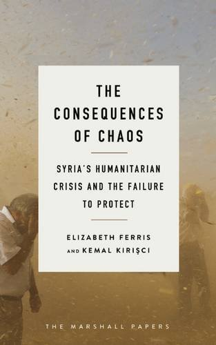 The Consequences of Chaos: Syria's humanitarian crisis and the failure to protect (The Marshall Papers)