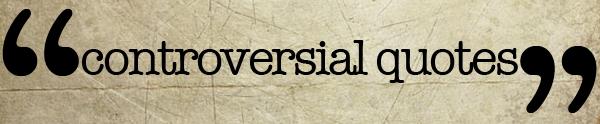 ControversialQuotes
