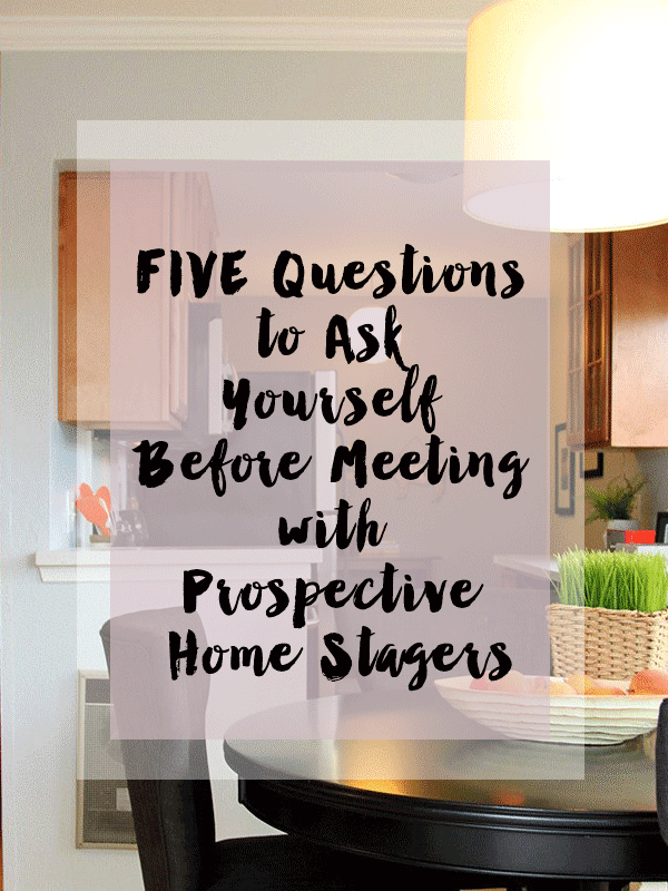 Questions to Ask Yourself Before Meeting with Prospective Home Stagers // Staged4more Home Staging & Design