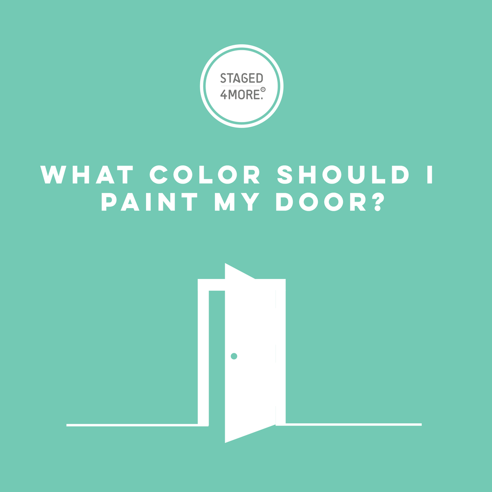 What Color Should I Paint My Door? || Staged4more Home Staging & Design
