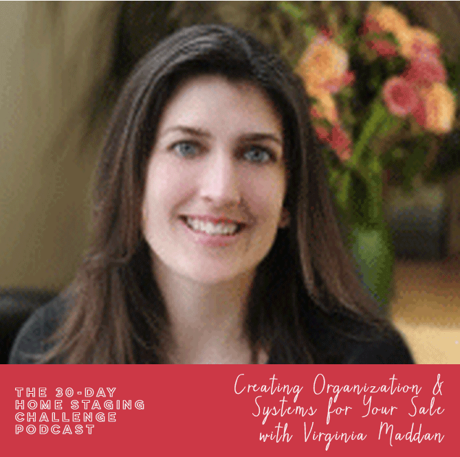 Creating Organization & Systems for Your Home Sale with Virginia Maddan | 30-Day Home Staging Challenge Podcast