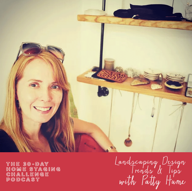 #30DayHomeStaging Challenge Podcast | Episode 11: Landscaping Design Trends & Tips with Patty Humes