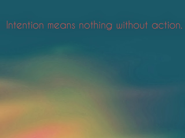 intention means nothing without action
