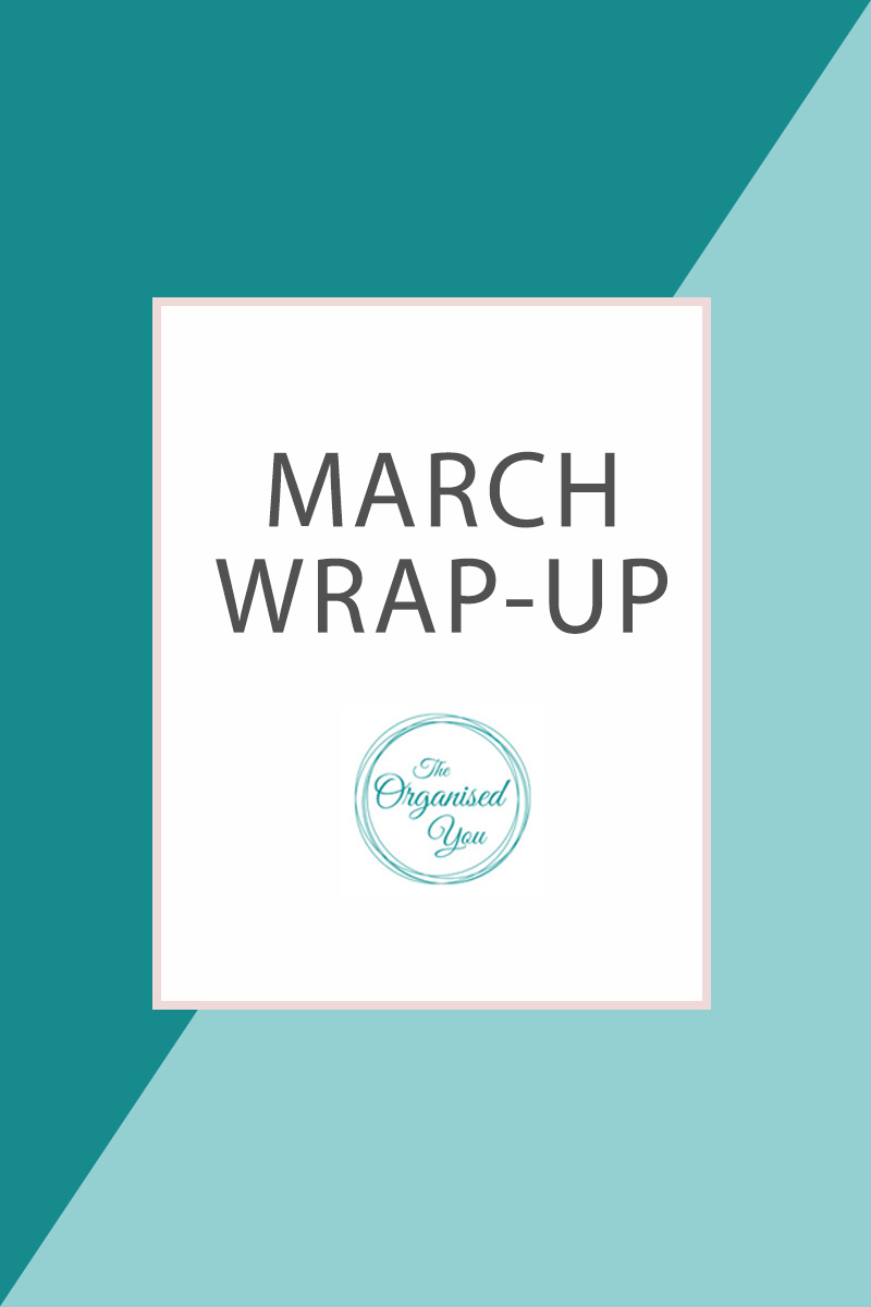 Monthly Wrap-up for March - a look at all the projects happening at The Organised You in the month of March. Click through to find inspiration and organisation tips for around the home!