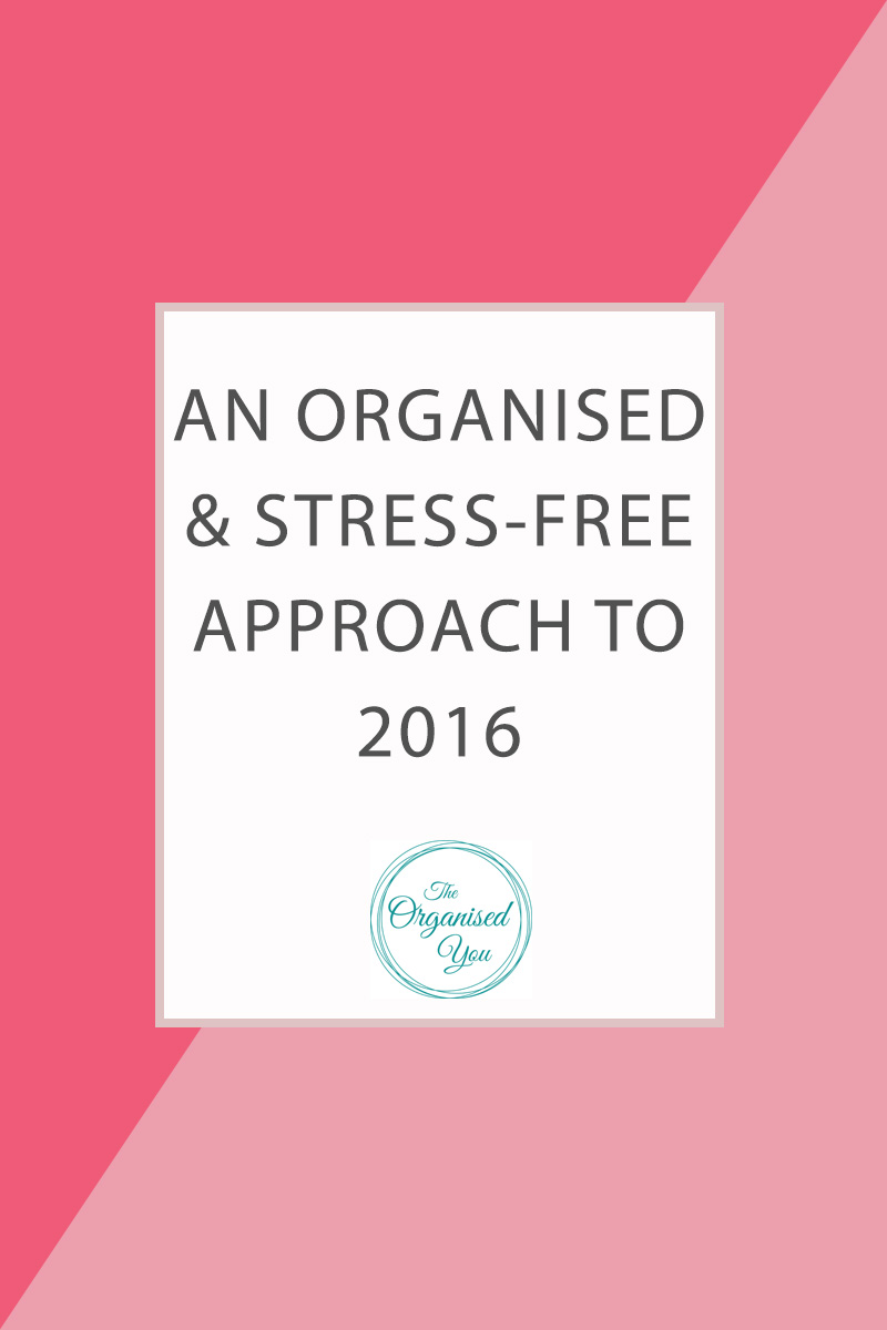 An organised and stress-free approach to 2016 - there are lots of things you can do now to save you time, money and effort throughout the year by organising your home in a way that works better for you and your family. Click through for some great ideas for getting yourself, your home and your family more organised in the New Year!