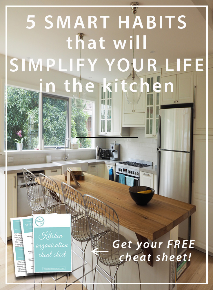 5 Smart Habits That Will Simplify Your Life in the Kitchen - good daily habits will help you to stay on top of the mess and clutter that a kitchen will inevitably bring. This post details 5 smart habits you can undertake daily that will help you maintain calm and order in your kitchen with a lot less energy and effort. Click through to read and get your FREE kitchen organisation cheat sheet