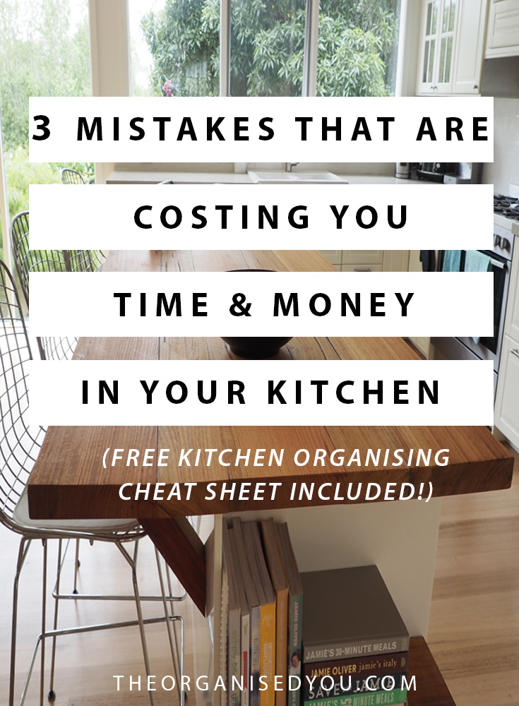 3 Mistakes That Are Costing You Time & Money in Your Kitchen - are you wasting time, money, energy and effort on a daily basis because of these mistakes? click through to read what the mistakes are - and strategies for how to fix them! - and get your kitchen organised with the FREE cheat sheet with over 30 actionable tips!
