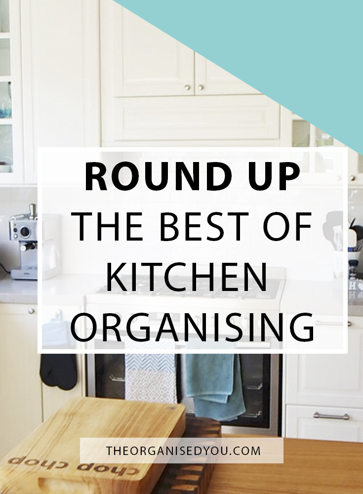 Round up: the best of kitchen organising - a collection of tips, ideas and strategies for getting your kitchen more organised so you can save time, energy, effort and money on a daily basis, and create a space that you LOVE spending time in. Click through to read or pin for later!