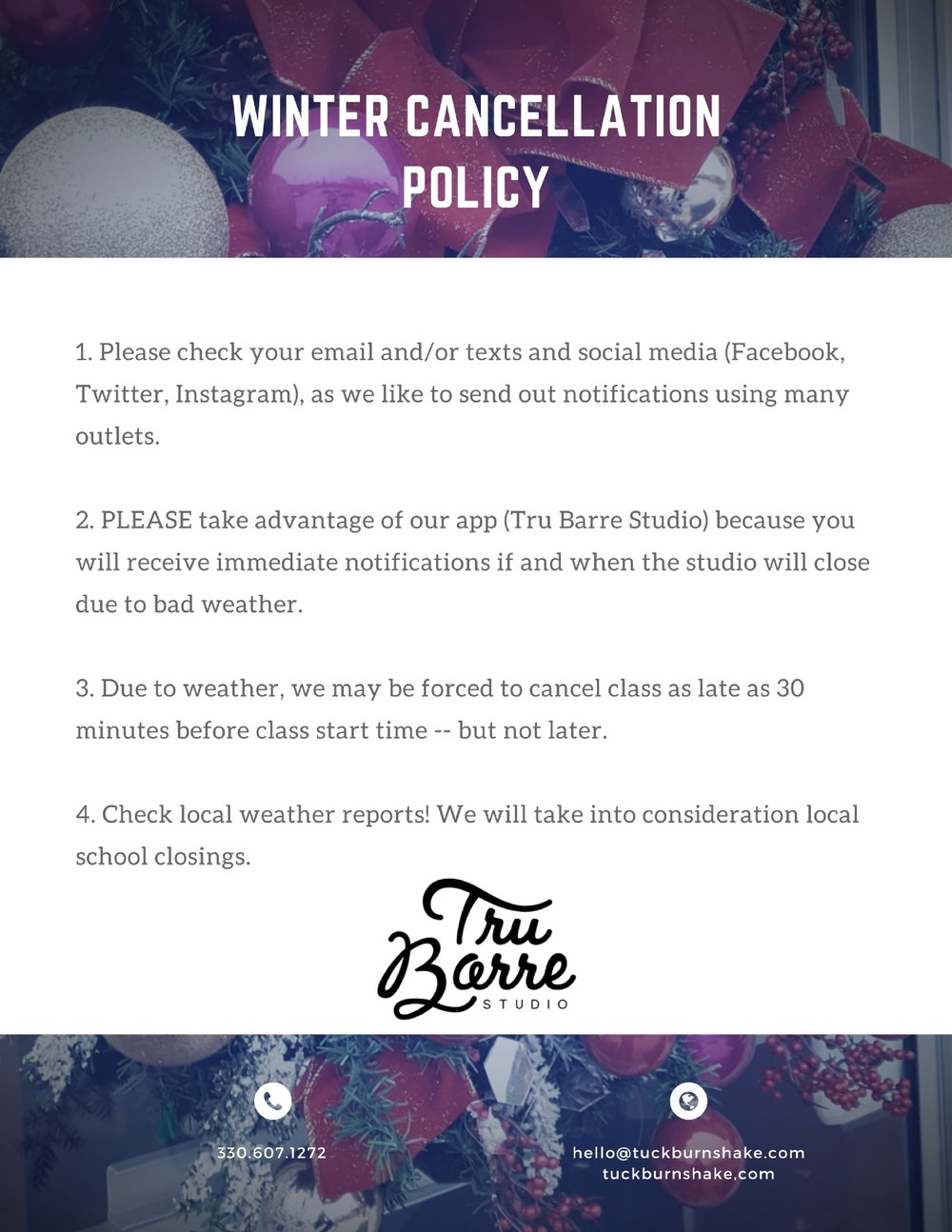 (Can't see the image? Here is the text version:) 1. Please check your email and/or texts and social media (Facebook, Twitter, Instagram), as we like to send out notifications using many outlets.  2. PLEASE take advantage of our app (Tru Barre Studio) because you will receive immediate notifications if and when the studio will close due to bad weather. 3. Due to weather, we may be forced to cancel class as late as 30 minutes before class start time -- but not later. 4. Check local weather reports! We will take into consideration local school closings.