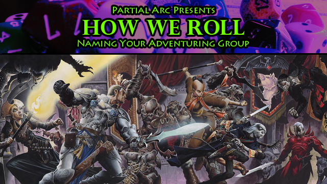How We Roll #17 – Naming Your Adventuring Group — Partial Arc