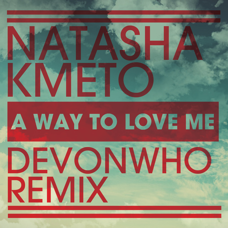 FREE DOWNLOAD! A Way To Love Me (devonwho remix) — Natasha Kmeto