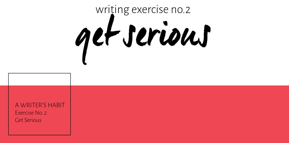 Writing Exercise No. 2, Get Serious about Your Writing | Leia Bryn