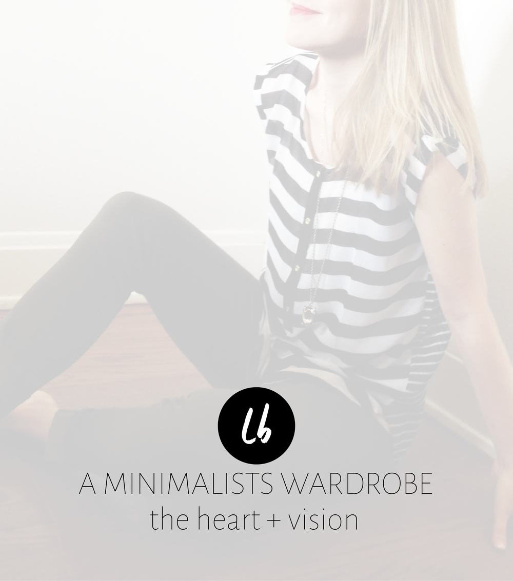 A Minimalists Wardrobe, The Heart + Vision | Leia Bryn