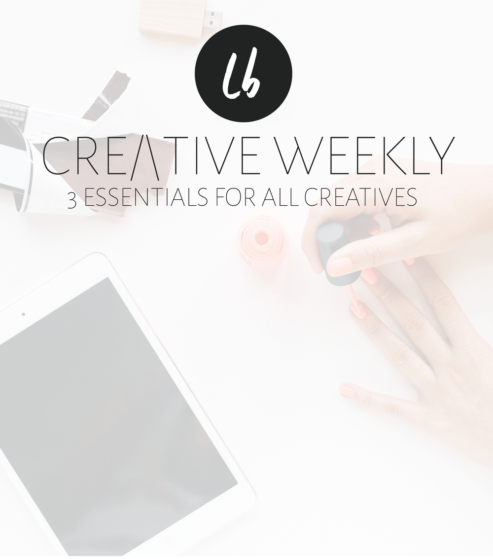 The Creative Weekly No.2, 3 Essentials for all Creatives | Leia Bryn