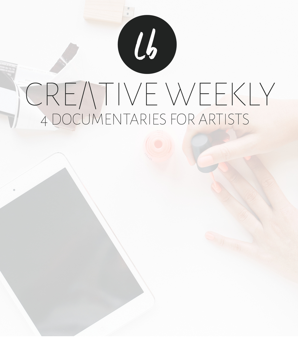 The Creative Weekly No.1 - 4 Documentaries for Creatives | Leia Bryn