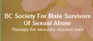 BC Society for male survivors of sexual abuse A non-profit society established to provide therapeutic services for males who have been sexually abused. Read More...