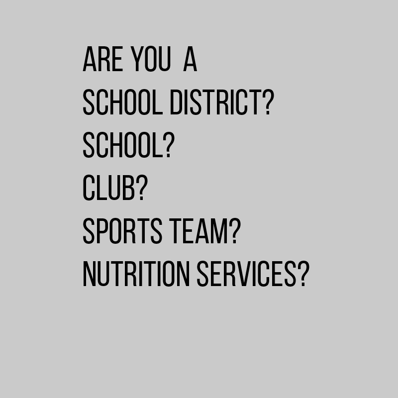 Click Here If You Are A: - School District • School • Club • Sports Team • Nutrition Services