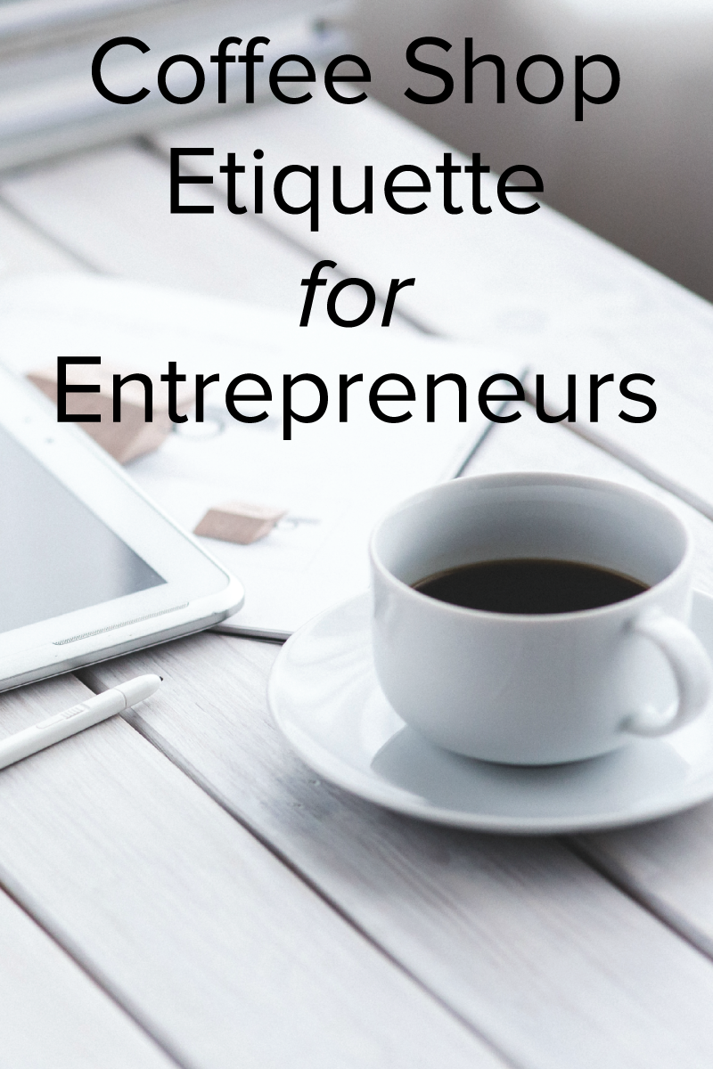 coffee shop etiquette for entrepreneurs