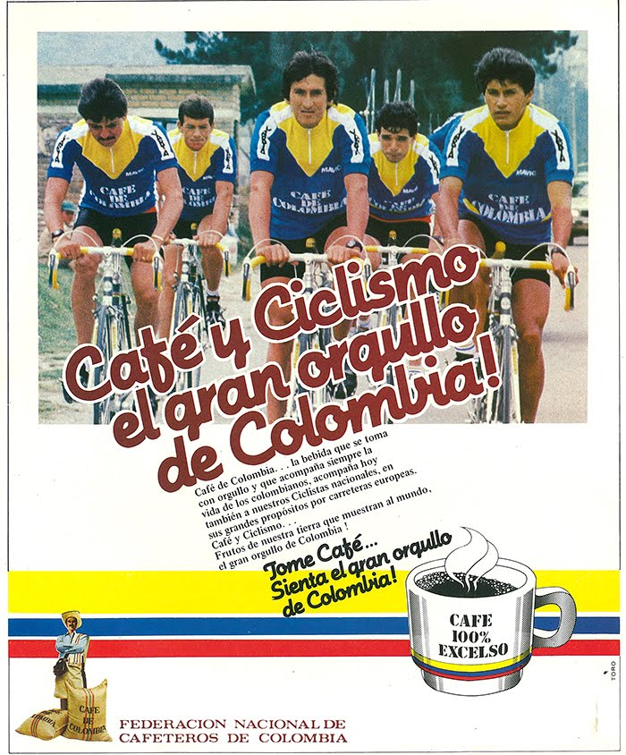 "Translation: ""Coffee and cycling, the great pride of Colombia. Cafe De Colombia...the drink that is enjoyed with pride and accompanies our lives now accompanies our cyclists in their great goals through European roads. Coffee and cycling, both fruits of our land, ones that show the world the great pride that exists in Colombia. Drink coffee...feel the pride of Colombia."""