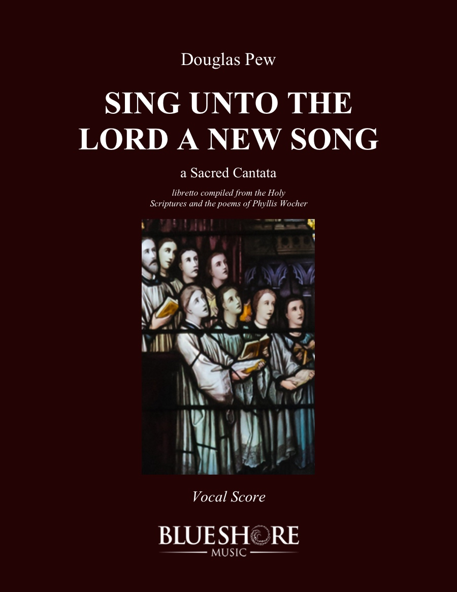 Sing Unto the Lord a New Song  , a sacred cantata for Soprano, Mezzo, and Chamber Orchestra