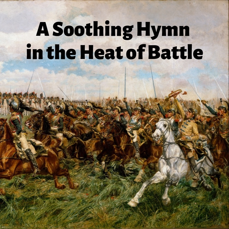 A Soothing Hymn in the Heat of Battle.jpg